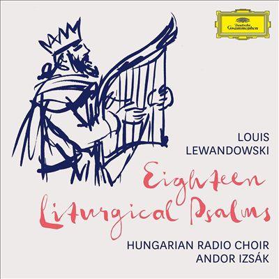Louis Lewandowski: Eighteen Liturgical Psalms