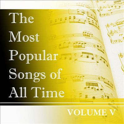 The Most Popular Songs of All Time, Vol. 5