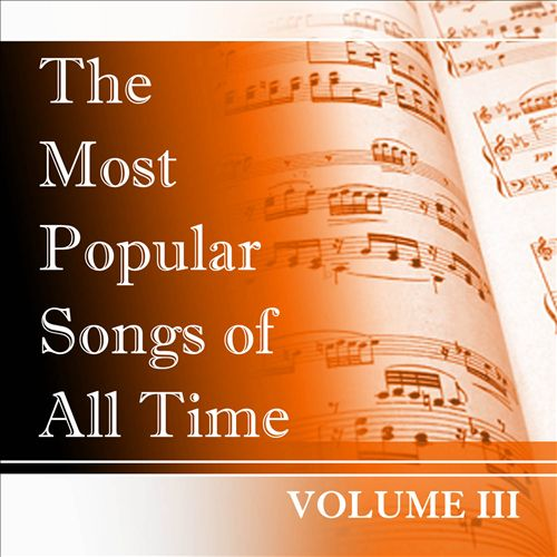 The Most Popular Songs of All Time, Vol. 3
