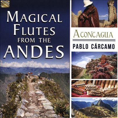 Magical Flutes From the Andes: Aconcagua