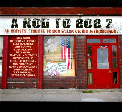 A Nod to Bob, Vol. 2: Nod to Bob: An Artists' Tribute to Bob Dylan on His 70th Birthday