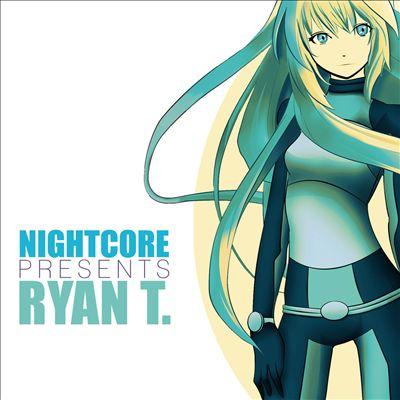 Nightcore Presents Ryan T.