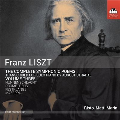Franz Liszt: The Complete Symphonic Poems Transcribed for Solo Piano by August Stradal, Vol. 3