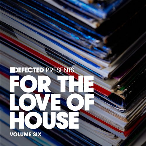 Defected Presents for the Love of House, Vol. 6