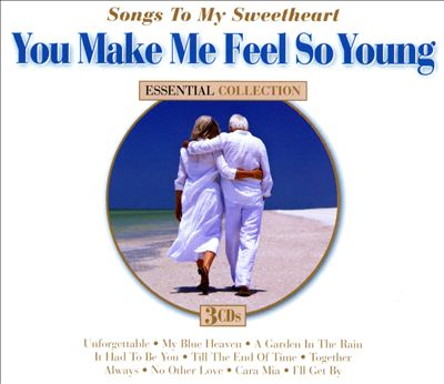 Songs To My Sweetheart: You Make Me Feel So Young