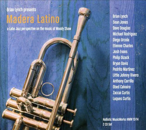 Madera Latino: A Latin Jazz Interpretation on the Music of Woody Shaw