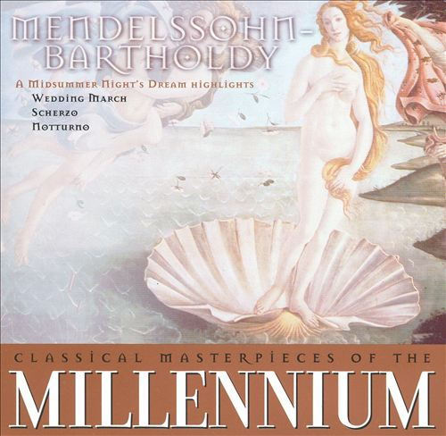 Classical Masterpieces of the Millennium: Mendelssohn-Bartholdy