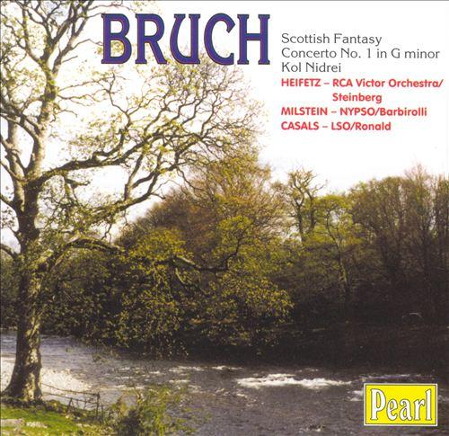 Max Bruch: Scottish Fantasy; Concerto No. 1; Kol Nidrei