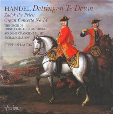 Handel: Dettingen Te Deum; Zadok the Priest; Organ Concerto No. 14