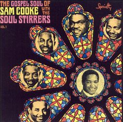 The Gospel Soul of Sam Cooke with the Soul Stirrers, Vol. 1