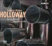 Frederick William Holloway: Symphonic Organ Works