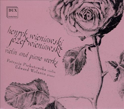 Henryk Wieniawski, Józef Wieniawski: Violin & Piano Works