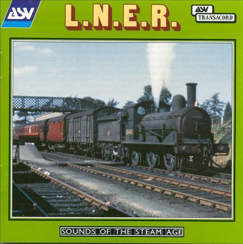 Sounds of the Steam Age: L.N.E.R.
