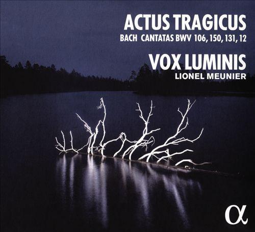 Actus Tragicus: Bach - Cantatas BWV 106, 150, 131, 12