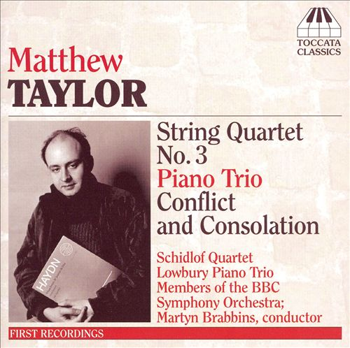 Matthew Taylor: String Quartet No. 3; Piano Trio; Conflict and Consolation
