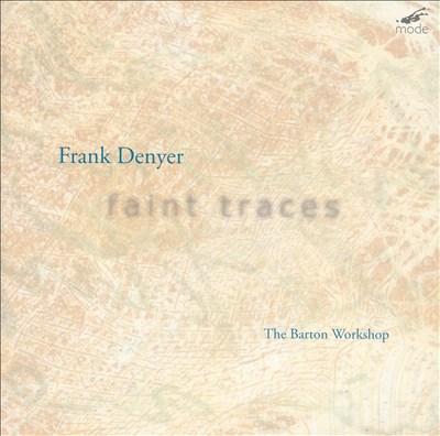 Frank Denyer: Faint Traces