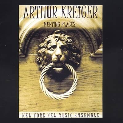 Arthur Kreiger: Meeting Places