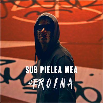 #Eroina/Sub Pielea Mea