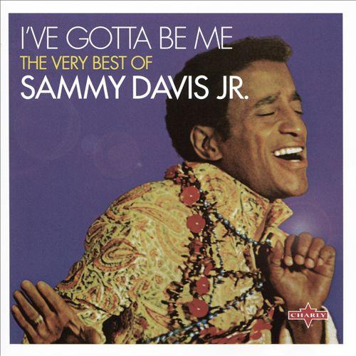 I've Gotta Be Me: The Very Best of Sammy Davis Jr.