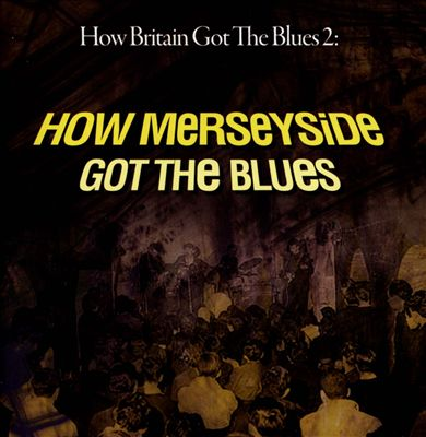 How Britain Got the Blues, Vol. 2: How Merseyside Got the Blues
