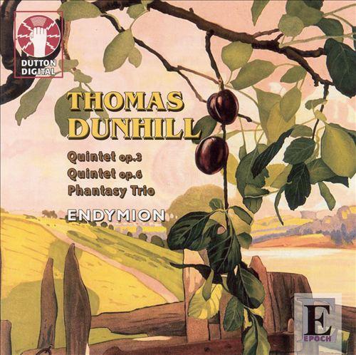 Thomas Dunhill: Quintet, Op. 3; Quintet, Op. 6; Phantasy Trio