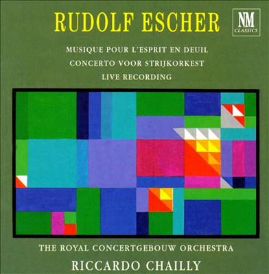 Rudolf Escher: Musique pour l'esprit en deuil; Concerto voor Strijkorkest