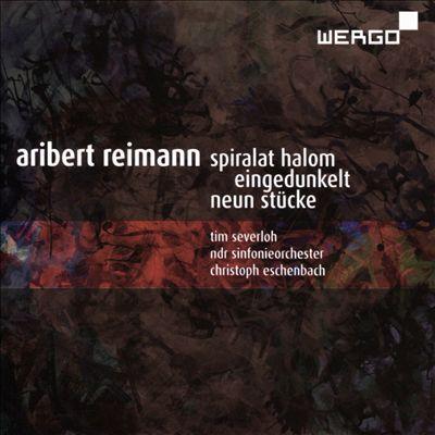 Aribert Reimann: Spiralat Halom; Eingedunkelt; Neun Stücke