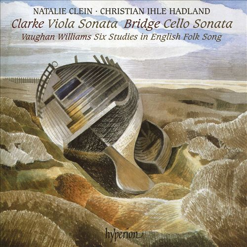 Clarke: Viola Sonata; Bridge: Cello Sonata; Vaughan Williams: Six Studies in English Folk Song