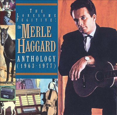The Lonesome Fugitive: The Merle Haggard Anthology (1963-1977)