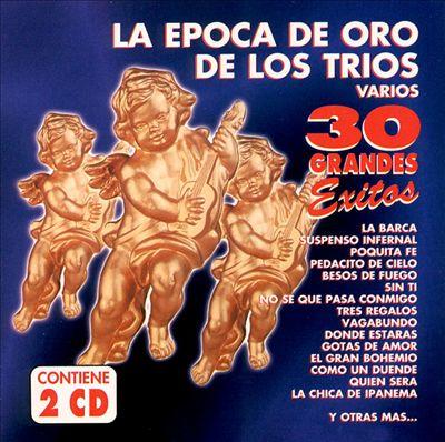 Epoca de Oro de los Trio: 30 Grandes Exitos