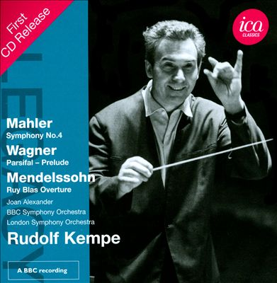 Mahler: Symphony No. 4; Wagner: Parsifal - Prelude; Mendelssohn: Ruy Blas Overture