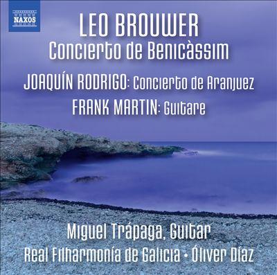 Leo Brouwer: Concierto de Benicàssim; Joaqín Rodrigo: Concerito de Aranjuez; Frank Martin: Guitare