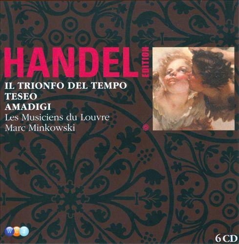 George Frideric Handel: Il Trionfo del Tempo e del Disinganno; Teseo; Amadigi di Gaula