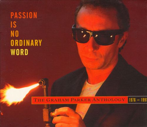 Passion Is No Ordinary Word: The Graham Parker Anthology 1976-1991