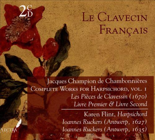 Le Clavecin Français: Jacques Champion de Chambonnières - Complete Works for Harpsichord, Vol. 1