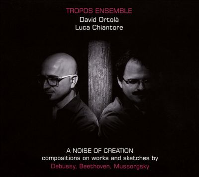 A Noise of Creation: Compositions on Works and Sketches by Debussy, Beethoven, Mussorgsky