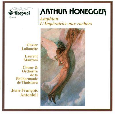 Honegger: Amphion; L'Impératrice aux Rochers