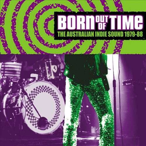 Born Out of Time: The Australian Indie Sound 1979-88