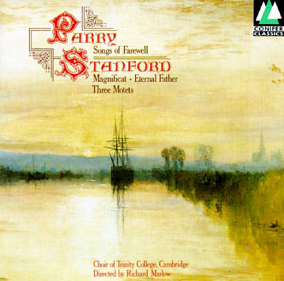 Parry: Songs of Farewell; Stanford: Three Motets; Eternal Father; Magnificat in B Flat