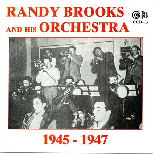 Randy Brooks and His Orchestra 1945 and 1947