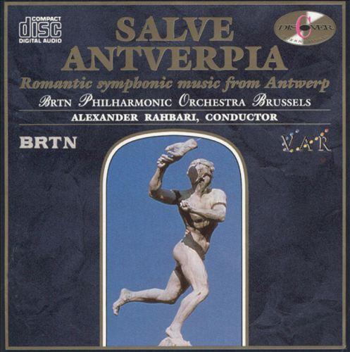 Salve Antverpia: Romantic Symphonic Music from Antwerp
