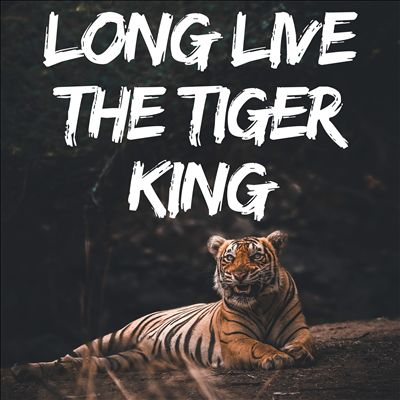 Long Live the Tiger King