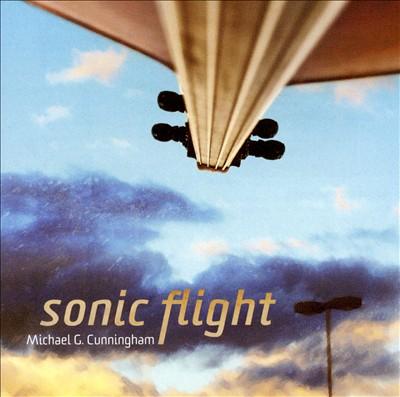 Michael G. Cunningham: Sonic Flight
