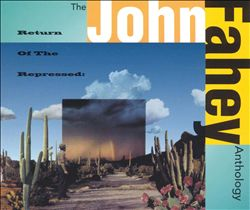 Return of the Repressed: The John Fahey Anthology