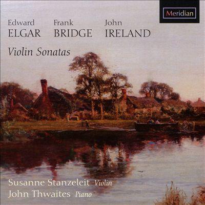 Elgar, Bridge, Ireland: Violin Sonatas