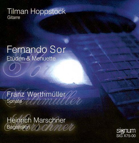 Fernando Sor: Etüden & Menuette; Franz Werthmüller: Sonate; Heinrich Marschner: Bagatellen