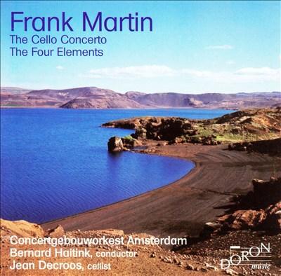 Frank Martin: The Cello Concerto, The Four Elements
