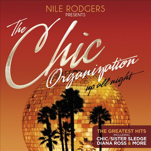 The Chic Organization: Up All Night - The Greatest Hits