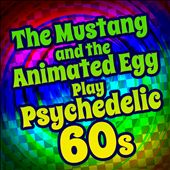 The Mustang and the Animated Egg Play Psychedelic 60s
