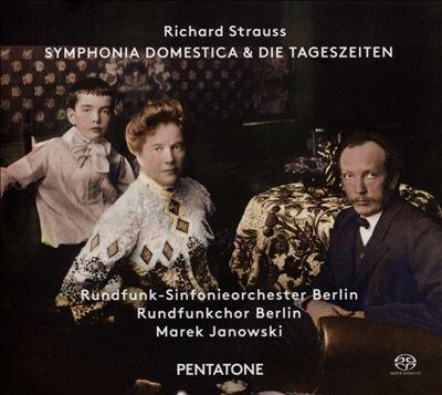 Richard Strauss: Symphonica Domestica & Die Tageszeiten